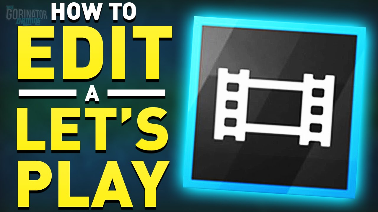 How To Edit A Let's Play In Sony Vegas Pro 13  The Whole Process! (youtube  Advice)