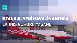 İstanbul Yeni Havalimanı'nda İlk İniş Gururu Yaşandı!