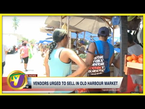 Vendors Urged to Sell in Old Harbour Market | TVJ News - June 28 2021