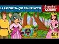 La Ratoncita Que Era Princesa - Cuentos para dormir - Cuentos Infantiles -Cuentos De Hadas Españoles