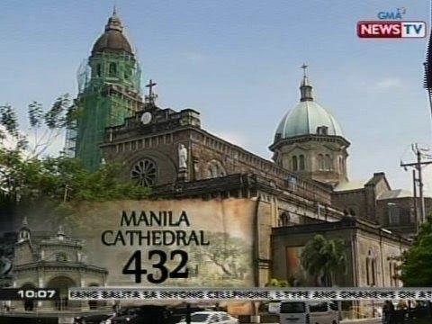 SONA: Manila Cathedral, winasak din noon ng lindol at iba pang sakuna