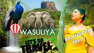 Travel with Wasuliya - වාසුළිය | Balangoda - Part 1 | Travel Magazine Thumbnail