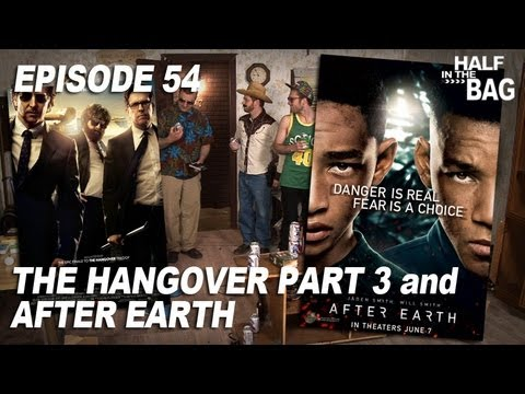 Half in the Bag Episode 54: The Hangover Part III and After Earth