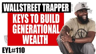 KEYS TO BUILD GENERATIONAL WEALTH WITH WALLSTREET TRAPPER