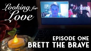 Looking for Love with Laynie (Week One - Brett the Brave)