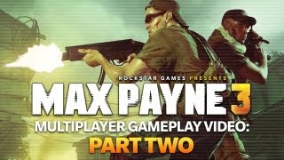 Max Payne 3 Multiplayer Gameplay Video - Part Two