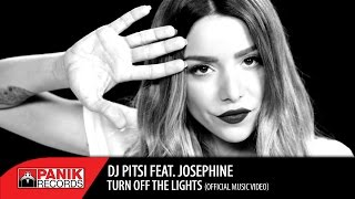 DJ PITSI FEAT. JOSEPHINE - TURN OFF THE LIGHTS | OFFICIAL MUSIC VIDEO HQ