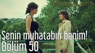 İstanbullu Gelin 50. Bölüm - Senin Muhatabın Benim!