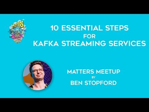 10 essential steps for Kafka Streaming Services | Matters Meetup | Ben Stopford