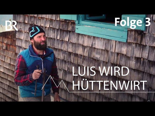 Luis wird Hüttenwirt 3/12: Neue Heimat | Bergmenschen | Bergauf-Bergab | Doku | BR