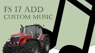 Farming Simulator 2017 - How to Add Custom Music - Tutorial - Easy!