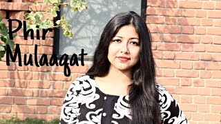 Phir Mulaaqat | Female Version Unplugged | CHEAT INDIA | Emran Hashmi | Shreya D | Jubin Nautiyal