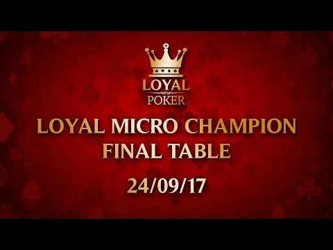 Loyal Micro Champion 1 - Final Table Live Broadcast - 24/09/2017