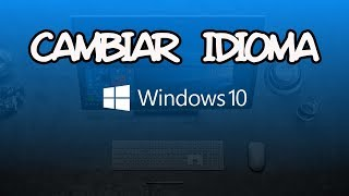 Como Cambiar el Idioma de Windows 10