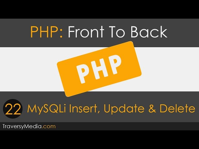 PHP Front To Back [Part 22] - MySQLi Insert, Update & Delete
