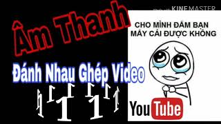 Âm Thanh Troll Tiếng Đánh Nhau  Youtuber Dùng Ghép Video| Hiệu Ứng Song Troll  không bản quyền.