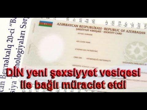Din Yeni Səxsiyyət Vəsiqəsi Ilə Bagli Muraciət Etdi Youtube