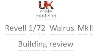 Build 015 - 1/72 Revell Walrus Mk.I Building review (ChancerNW & Radzy76 Flying boat GB)