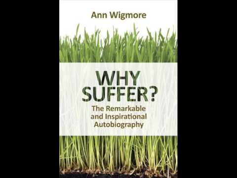 Why Suffer? by Ann Wigmore - audiobook (living, raw foods, vegan, organic) release chemo, cancer