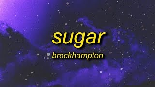 BROCKHAMPTON - SUGAR (Lyrics) | spending all my nights alone waiting for you to call me
