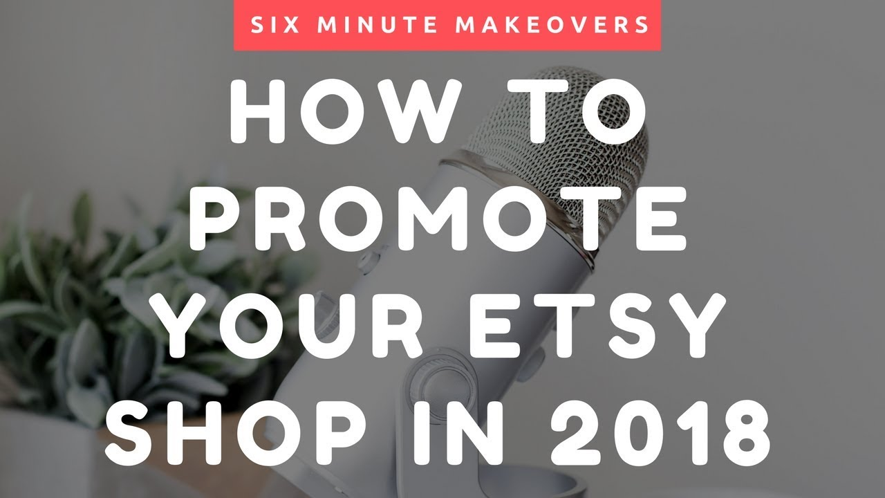 Etsy 2019: Best Places to Promote Your Etsy Shop this Year