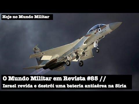 O Mundo Militar em Revista #85 - Israel revida e destrói uma bateria antiaérea na Síria