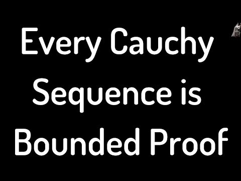 Every Cauchy Sequence is Bounded Proof