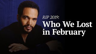 Legacy: R.I.P. Celebrities Who Died in February 2019
