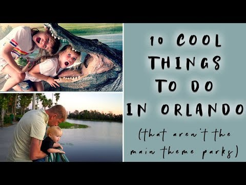 10 COOL THINGS TO DO IN ORLANDO (THAT AREN'T DISNEY OR UNIVERSAL)