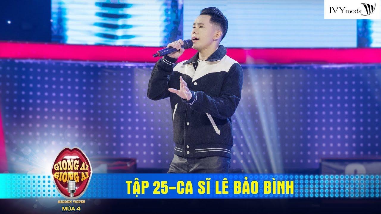 Giọng Ải Giọng Ai 4 | Tập 25: Lê Bảo Bình hát live hit Bước qua đời nhau siêu hay nghe là nghiện