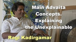 Main Advaita Concepts by Ragi Kadirgamar. Explaining the Unexplainable