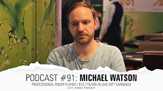 Podcast #91: Michael Watson / Professional Poker Player / $12,118,595 in live MTT earnings