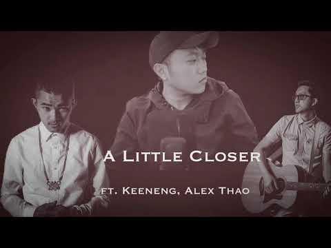 A Little Closer (ft. Keeneng, Alex Thao)
