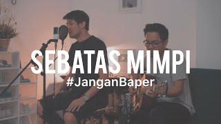 #JanganBaper Hedi Yunus - Sebatas Mimpi (Cover) feat. Luthfi Aulia