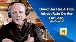 My 35 Year Old Daughter Has A 19% Interest Rate On Her Car Loan! How Can I Help Her Dave?