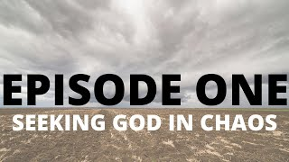 001 - Seeking God in our Chaos