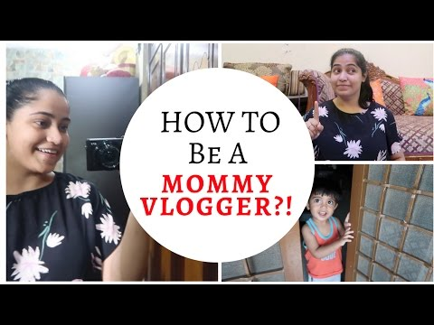 How to be a Mommy Vlogger?! | Vlog Style | Indian Mommy Vlogging channel