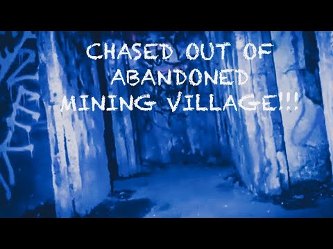 CHASED OUT OF AN ABANDONED MINING VILLAGE!!!