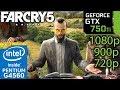 Far Cry 5 - GTX 750 ti - G4560 - 1080p - 900p - 720p - benchmark