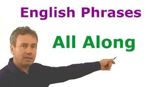 All Along, English phrase, idiom, grammar, speak English.