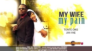 Nigerian Nollywood Movies - My Wife My Pain 1