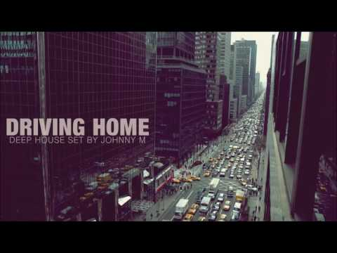 Driving Home | Deep House Mix | 2016 Mixed By Johnny M