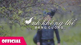 Anh Không Thể - Bằng Cường Official MV HD [New Song]