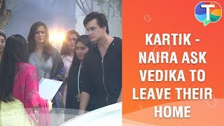 Kartik - Naira ask Vedika to leave their home | Yeh Rishta Kya Kehlata Hai | 10th January 2020