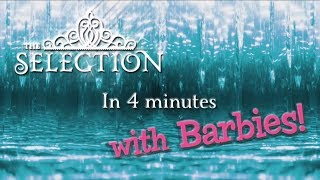 The Selection in 4 Minutes (with Barbies!)