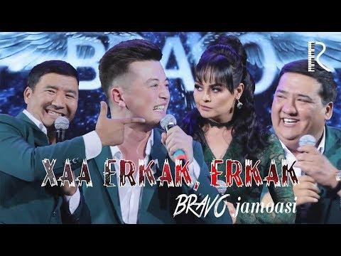 Bravo Jamoasi - Xaa Erkak, Erkak
