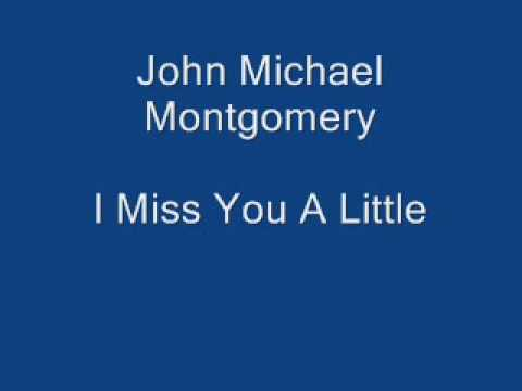 John Michael Montgomery - I miss You A Little