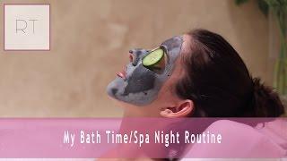 ♥ My Bath Time/Spa Night Routine ♥