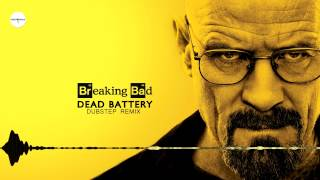Dead Battery - Breaking Bad (Dubstep Remix)