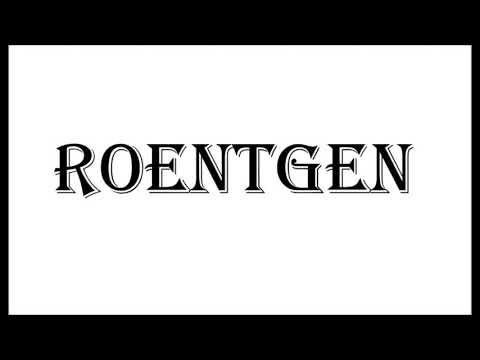 Roentgen - Real pronunciation of the word